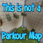 This is not a parkour map!