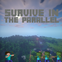 Survive in The Parallel