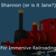 Shannon (or is it Jane?) for Immersive Railroading