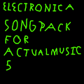 Electronica Songpack (ActualMusic 5)